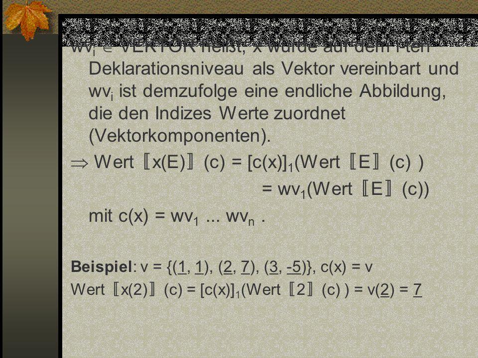  Wert〚x(E)〛(c) = [c(x)]1(Wert〚E〛(c) ) = wv1(Wert〚E〛(c))